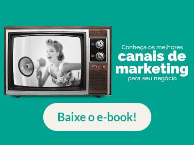 Banner para o download do ebook Conheça os melhores canais de marketing para seu negócio